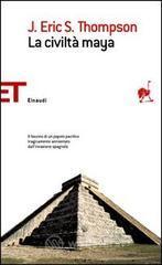 La civiltà maya - Thompson J. Eric