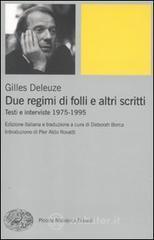 Due regimi di folli e altri scritti. Testi e interviste 1975-1995 - Deleuze Gilles