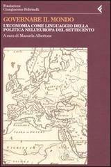 Governare il mondo. L'economia come linguaggio della politica nell'Europa del Settecento