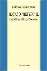 IL caso Nietzsche. La ribellione fallita dell'anticristo - Girard René