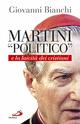 Martini «politico» e la laicità dei cristiani