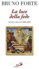 La luce della fede. Scritti e discorsi 2006-2007 - Forte Bruno