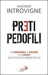 Preti pedofili. La vergogna, il dolore e la verità sull'attacco a Benedetto XVI - Introvigne Massimo