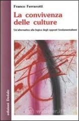 La convivenza delle culture. Un'alternativa alla logica degli opposti fondamentalismi - Ferrarotti Franco