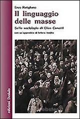 Il linguaggio delle masse. Sulla sociologia di Elias Canetti - Rutigliano Enzo