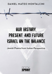 Our history, present, and future Israel on the balance. Jewish poems from Italian perspective - Daniel Mateo Montalcini