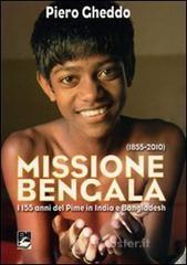 Missione Bengala. I 155 anni del Pime in India e Bangladesh - Gheddo Piero