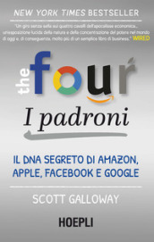The four. I padroni. Il DNA segreto di Amazon, Apple, Facebook e Google - Scott Galloway