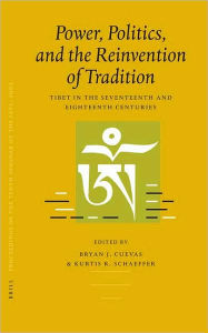 Power, Politics, and the Reinvention of Tradition: Tibet in the Seventeenth and Eighteenth Centuries - Brill