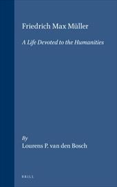 Friedrich Max Muller: A Life Devoted to the Humanities - Van Den Bosch, Lourens P.