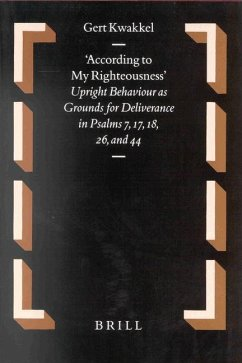 According to My Righteousness: Upright Behaviour as Grounds for Deliverance in Psalms 7, 17, 18, 26 and 44 - Kwakkel, Gert