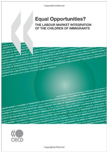 Equal Opportunities? the Labour Market Integration of the Children of Immigrants - Publishing Oecd Publishing