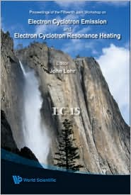 Electron Cyclotron Emission and Electron Cyclotron Resonance Heating (EC-15) - Proceedings of the 15th Joint Workshop (With CD-ROM) - John Lohr