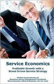 Service Economics: Profitable Growth with a Brand Driven Service Strategy - Steve Downton, Hilbrand Rustema, Jan Van Veen