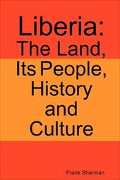 Liberia: The Land, Its People, History and Culture - Sherman, Frank