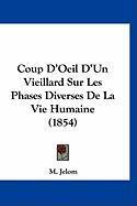 Coup D'Oeil D'Un Vieillard Sur Les Phases Diverses de La Vie Humaine (1854) - Jelom, M.