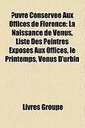 Uvre Conserve Aux Offices de Florence: La Naissance de Vnus, Liste Des Peintres Exposs Aux Offices, Le Printemps, Vnus D'Urbin