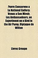 Uvre Conserve La National Gallery: Vnus Son Miroir, Les Ambassadeurs, an Experiment on a Bird in the Air Pump, Diptyque de Wilton