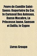 Uvre de Camille Saint-Sans: Repertoire Du Cor, Le Carnaval Des Animaux, Danse Macabre, La Princesse Jaune, Samson Et Dalila, Le Cygne