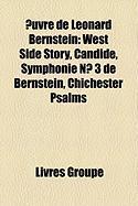 Uvre de Leonard Bernstein: West Side Story, Candide, Symphonie N 3 de Bernstein, Chichester Psalms