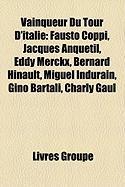 Vainqueur Du Tour D'Italie: Fausto Coppi, Jacques Anquetil, Eddy Merckx, Bernard Hinault, Miguel Indurain, Gino Bartali, Charly Gaul