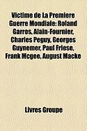 Victime de La Premire Guerre Mondiale: Roland Garros, Alain-Fournier, Charles Pguy, Georges Guynemer, Paul Fries, Frank McGee, August Macke