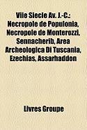 Viie Sicle AV. J.-C.: Ncropole de Populonia, Ncropole de Monterozzi, Sennacherib, Area Archeologica Di Tuscania, Zchias, Assarhaddon