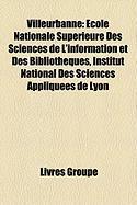 Villeurbanne: Cole Nationale Suprieure Des Sciences de L'Information Et Des Bibliothques, Institut National Des Sciences Appliques d
