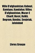 Ville D'Afghanistan: Kaboul, Bmiyn, Kandahar, Villes D'Afghanistan, Mazr-E Charf, Hrat, Balkh, Begrm, Kondz, Senjetak, Jalalabad