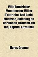 Ville D'Autriche: Mauthausen, Villes D'Autriche, Bad Ischl, Mondsee, Hainburg an Der Donau, Braunau Am Inn, Kaprun, Kitzbhel