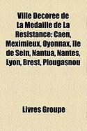 Ville Dcore de La Mdaille de La Rsistance: Caen, Meximieux, Oyonnax, Le de Sein, Nantua, Nantes, Lyon, Brest, Plougasnou