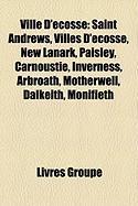 Ville D'Cosse: Saint Andrews, Villes D'Cosse, New Lanark, Paisley, Carnoustie, Inverness, Arbroath, Motherwell, Dalkeith, Monifieth