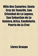 Ville Des Canaries: Santa Cruz de Tnrife, San Cristbal de La Laguna, San Sebastin de La Gomera, Arico, Candelaria, Puerto de La Cruz