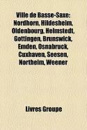 Ville de Basse-Saxe: Nordhorn, Hildesheim, Oldenbourg, Helmstedt, Emstek, G Ttingen, Brunswick, Osnabr Ck, Emden, Cuxhaven, Northeim, Seese