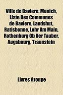 Ville de Bavi Re: Munich, Liste Des Communes de Bavi Re, Landshut, Ratisbonne, Lohr Am Main, Rothenburg OB Der Tauber, Augsbourg, Trauns