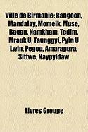 Ville de Birmanie: Rangoon, Mandalay, Momeik, Muse, Bagan, Namkham, Tedim, Mrauk U, Taunggyi, Pyin U Lwin, Pgou, Amarapura, Sittwe, Naypy