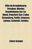 Ville de Brandebourg: Potsdam, Werder, Brandebourg-Sur-La-Havel, Francfort-Sur-L'Oder, Strausberg, Putlitz, Gransee, Luckau, Schwedt, Cottbu
