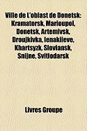 Ville de L'Oblast de Donetsk: Kramatorsk, Marioupol, Donetsk, Artemivsk, Droujkivka, Ienakiieve, Khartsyzk, Sloviansk, Snijne, Svitlodarsk