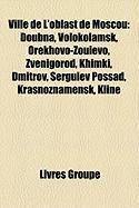 Ville de L'Oblast de Moscou: Doubna, Volokolamsk, Orekhovo-Zouevo, Zvenigorod, Khimki, Dmitrov, Serguiev Possad, Krasnoznamensk, Kline