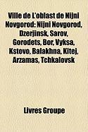 Ville de L'Oblast de Nijni Novgorod: Nijni Novgorod, Dzerjinsk, Sarov, Gorodets, Bor, Vyksa, Kstovo, Balakhna, Kitej, Arzamas, Tchkalovsk
