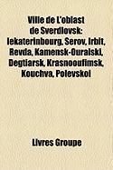Ville de L'Oblast de Sverdlovsk: Iekaterinbourg, Serov, Irbit, Revda, Kamensk-Ouralski, Degtiarsk, Krasnooufimsk, Kouchva, Polevsko