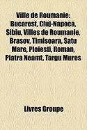Ville de Roumanie: Bucarest, Cluj-Napoca, Sibiu, Villes de Roumanie, Braov, Timioara, Satu Mare, Ploieti, Roman, Piatra Neam, T[rgu Mure