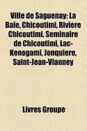 Ville de Saguenay: La Baie, Chicoutimi, Rivire Chicoutimi, Sminaire de Chicoutimi, Lac-Knogami, Jonquire, Saint-Jean-Vianney
