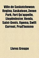 Ville de Saskatchewan: Regina, Saskatoon, Zenon Park, Fort Qu'appelle, Lloydminster, Vonda, Saint-Denis, Ogema, Swift Current, Prud'homme
