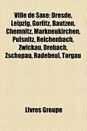 Ville de Saxe: Dresde, Leipzig, G Rlitz, Bautzen, Chemnitz, Markneukirchen, Pulsnitz, Reichenbach, Zwickau, Drebach, Zschopau, Radebe