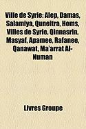 Ville de Syrie: Alep, Damas, Salamiya, Quneitra, Homs, Villes de Syrie, Qinnasrin, Masyaf, Apame, Rafane, Qanawat, Ma'arrat Al-Numan