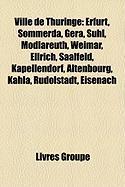 Ville de Thüringe: Erfurt, Sömmerda, Gera, Suhl, Mödlareuth, Weimar, Ellrich, Saalfeld, Kapellendorf, Altenbourg, Kahla, Rudolstadt, Eisenach (French Edition)