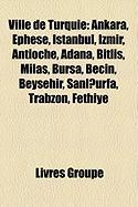 Ville de Turquie: Ankara, PH Se, Istanbul, Izmir, Antioche, Adana, Bitlis, Milas, Bursa, Be In, Bey Ehir, Anl Urfa, Trabzon, Fethiye