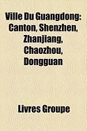 Ville Du Guangdong: Canton, Shenzhen, Zhanjiang, Chaozhou, Dongguan
