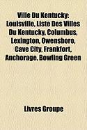 Ville Du Kentucky: Louisville, Liste Des Villes Du Kentucky, Columbus, Lexington, Owensboro, Cave City, Frankfort, Anchorage, Bowling Gre
